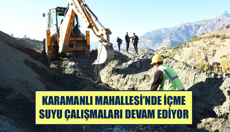 KARAMANLI MAHALLESİ'NDE İÇME SUYU ÇALIŞMALARI DEVAM EDİYOR