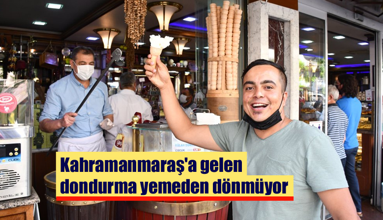 Kahramanmaraş'a gelen dondurma yemeden dönmüyor