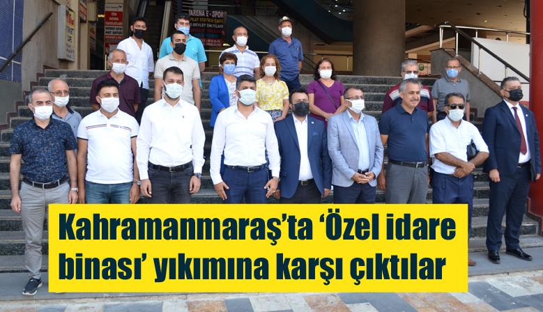 Kahramanmaraş'ta 'Özel idare binası' yıkımına karşı çıktılar
