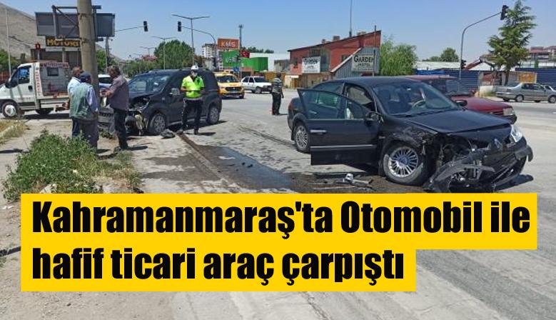 Kahramanmaraş'ta Otomobil ile hafif ticari araç çarpıştı