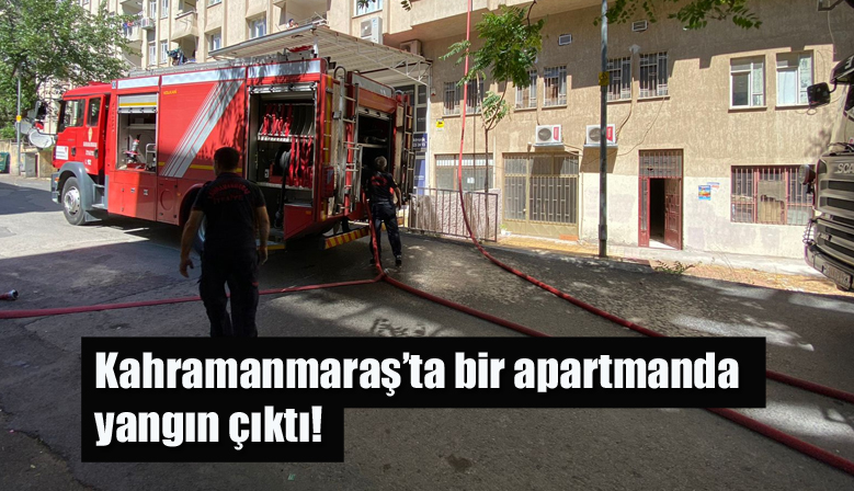 Kahramanmaraş'ta bir apartmanda yangın çıktı!