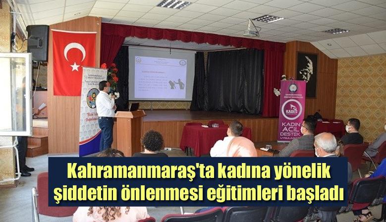 Kahramanmaraş'ta kadına yönelik şiddetin önlenmesi eğitimleri başladı