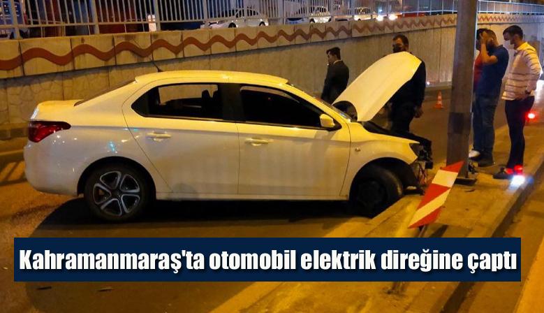 Kahramanmaraş'ta otomobil elektrik direğine çaptı