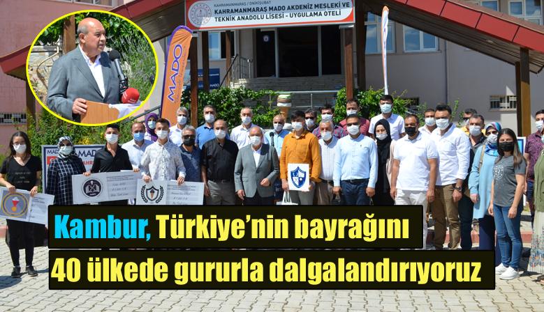 Kambur, Türkiye'nin bayrağını 40 ülkede gururla dalgalandırıyoruz