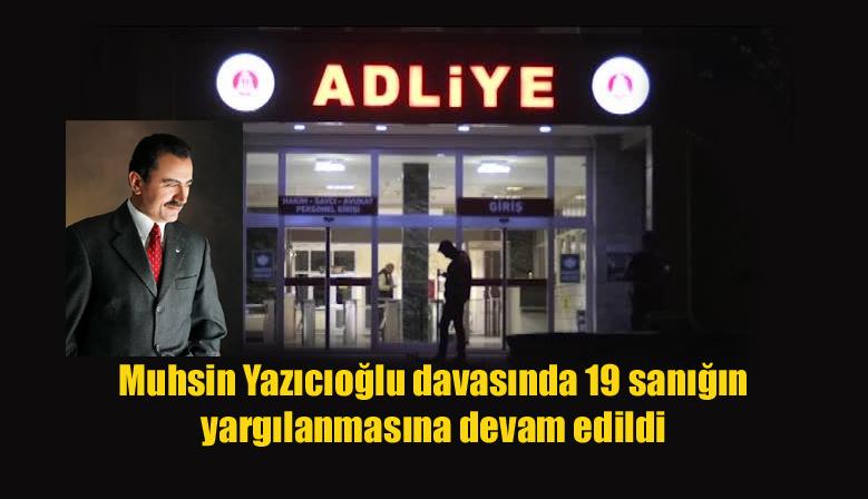 Muhsin Yazıcıoğlu davasında 19 sanığın yargılanmasına devam edildi