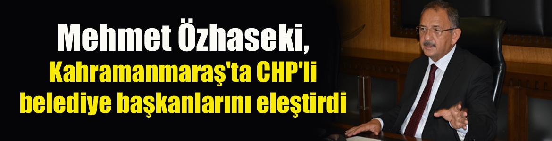 Özhaseki, CHP'li belediye başkanlarını eleştirdi