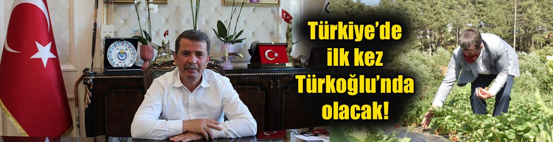 Türkiye'de ilk kez Türkoğlu'nda olacak!