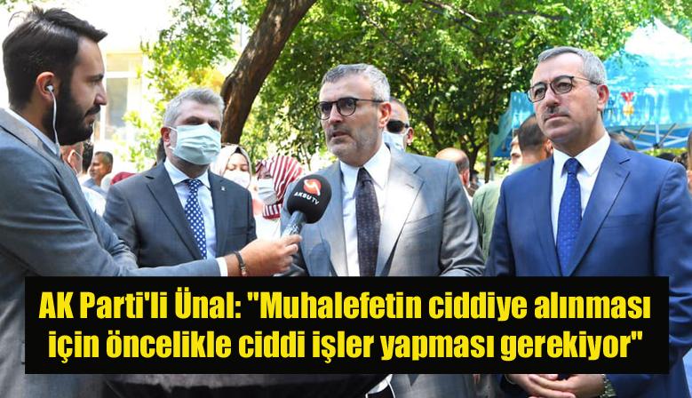 """AK Parti'li Ünal: """"Muhalefetin ciddiye alınması için öncelikle ciddi işler yapması gerekiyor"""""""