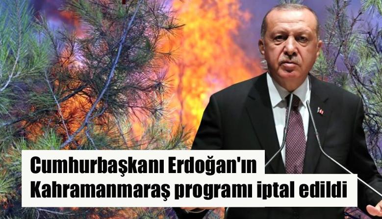 Cumhurbaşkanı Erdoğan'ın Kahramanmaraş programı iptal edildi