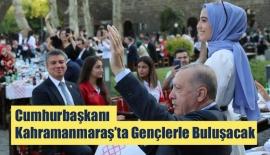 Cumhurbaşkanı Kahramanmaraş'ta Gençlerle Buluşacak
