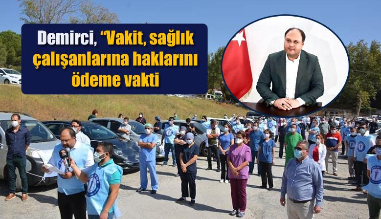"""Demirci,""""Vakit, sağlık çalışanlarına haklarını ödeme vakti"""