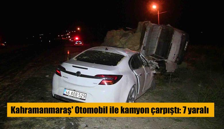 Kahramanmaraş' Otomobil ile kamyon çarpıştı: 7 yaralı