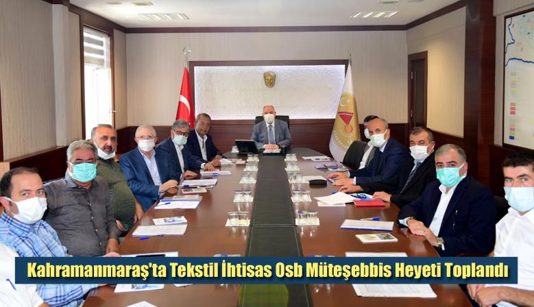 Kahramanmaraş'ta Tekstil İhtisas Osb Müteşebbis Heyeti Toplandı