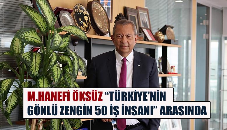 """M.HANEFİ ÖKSÜZ """"TÜRKİYE'NİN GÖNLÜ ZENGİN 50 İŞ İNSANI"""" ARASINDA"""