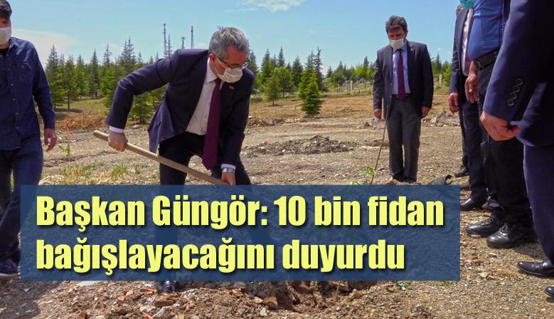 Başkan Güngör: 10 bin fidan bağışlayacağını duyurdu