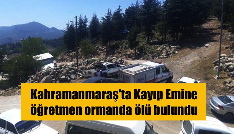 Kahramanmaraş'ta Kayıp Emine öğretmen ormanda ölü bulundu