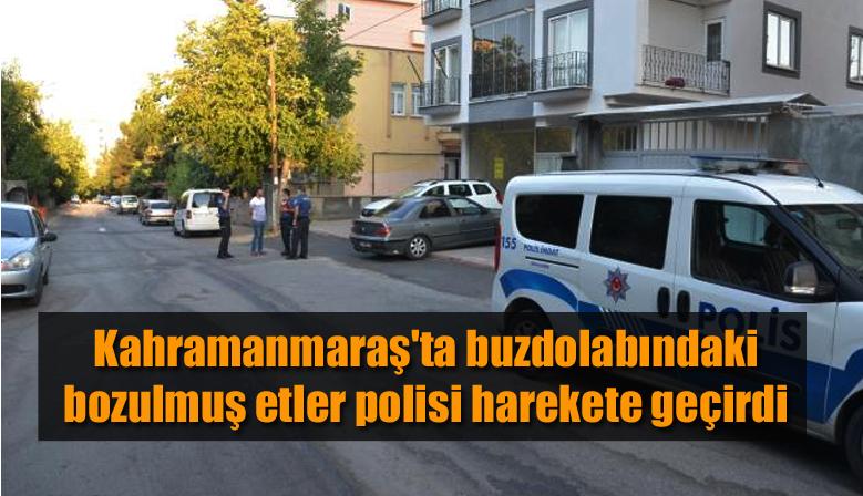 Kahramanmaraş'ta buzdolabındaki bozulmuş etler polisi harekete geçirdi