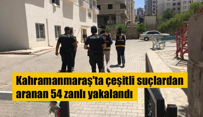 Kahramanmaraş'ta çeşitli suçlardan aranan 54 zanlı yakalandı
