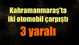 Kahramanmaraş'ta iki otomobil çarpıştı: 3 yaralı