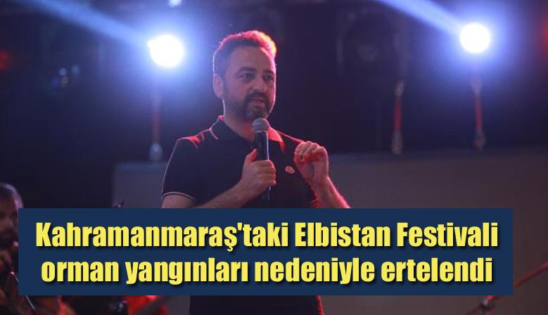 Kahramanmaraş'taki Elbistan Festivali orman yangınları nedeniyle ertelendi