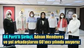 AK Parti'li Şirikçi, Adnan Menderes ve yol arkadaşlarını 60'ıncı yılında anıyoruz