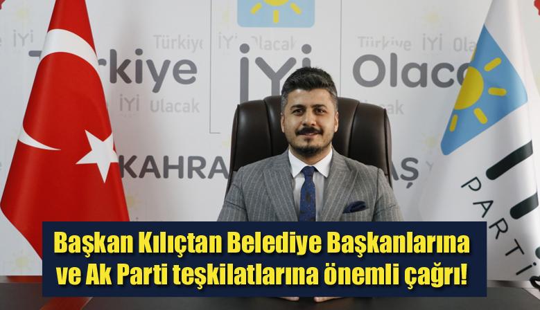 Başkan Kılıçtan Belediye Başkanlarına ve Ak Parti teşkilatlarına önemli çağrı!