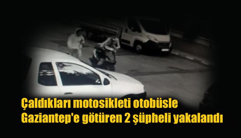 Çaldıkları motosikleti otobüsle Gaziantep'e götüren 2 şüpheli yakalandı