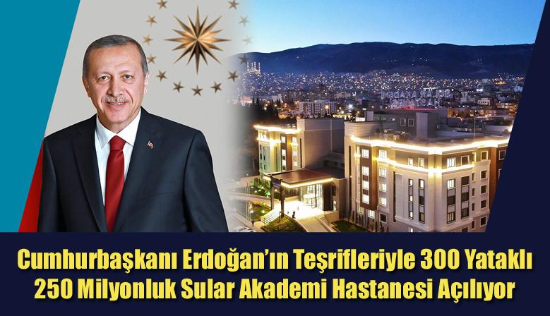 Cumhurbaşkanı Erdoğan'ın Teşrifleriyle Sular Akademi Hastanesi Açılıyor