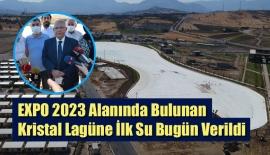 EXPO 2023 Alanında Bulunan Kristal Lagüne İlk Su Bugün Verildi