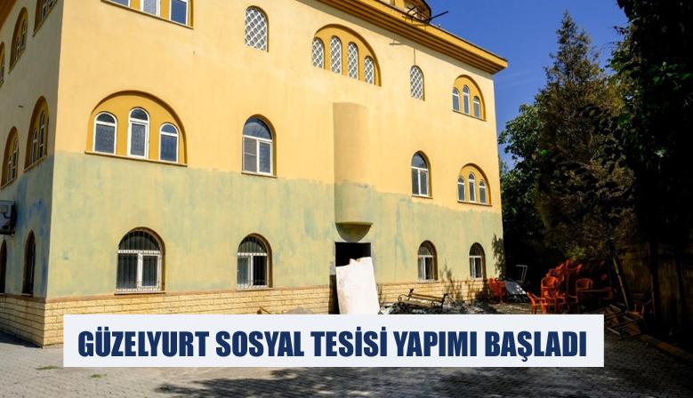 GÜZELYURT SOSYAL TESİSİ YAPIMI BAŞLADI