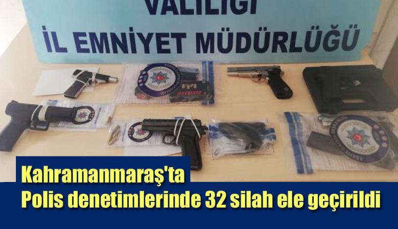 Kahramanmaraş'ta Polis denetimlerinde 32 silah ele geçirildi