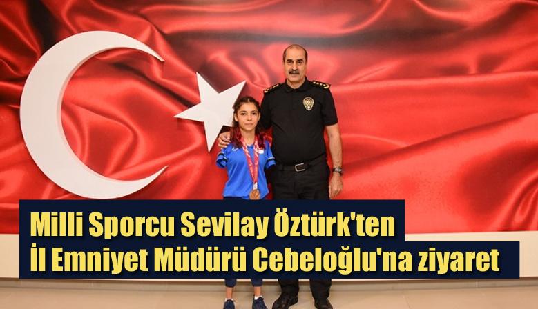 Milli Sporcu Sevilay Öztürk'ten İl Emniyet Müdürü Cebeloğlu'na ziyaret