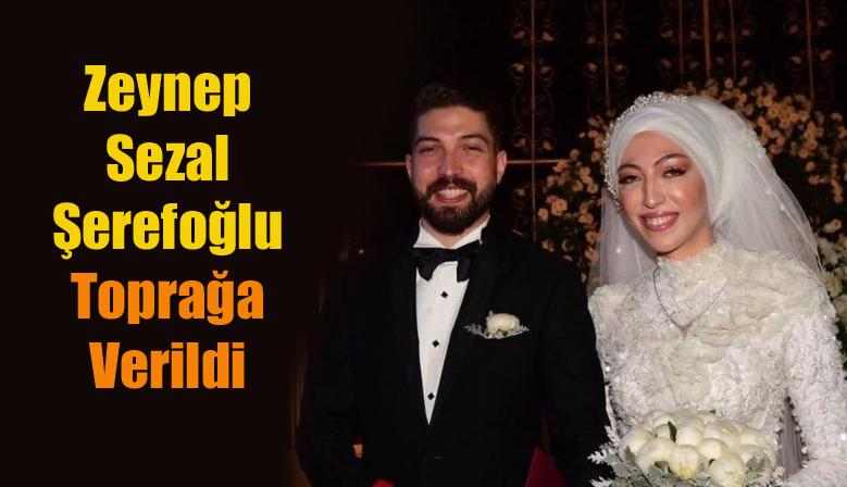 Zeynep Sezal Şerefoğlu Toprağa Verildi