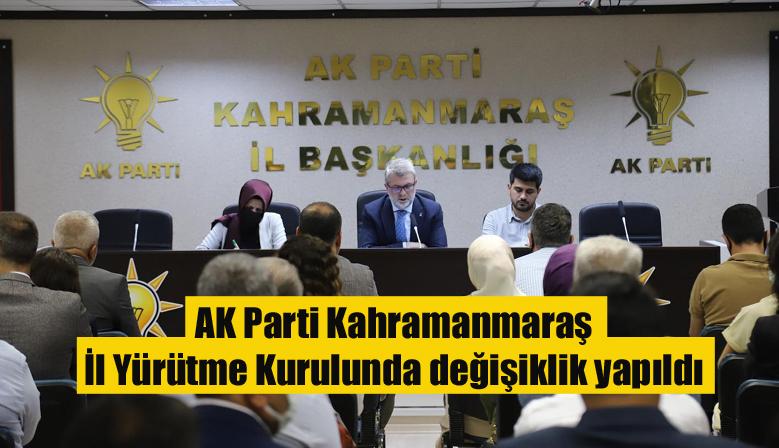 AK Parti Kahramanmaraş İl Yürütme Kurulunda değişiklik yapıldı