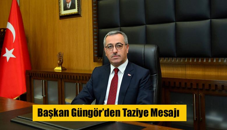 Başkan Güngör'den Taziye Mesajı