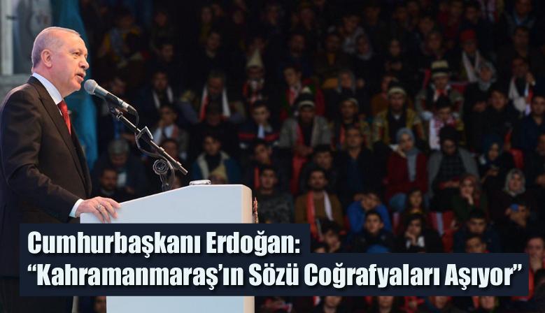 """Cumhurbaşkanı Erdoğan: """"Kahramanmaraş'ın Sözü Coğrafyaları Aşıyor"""""""