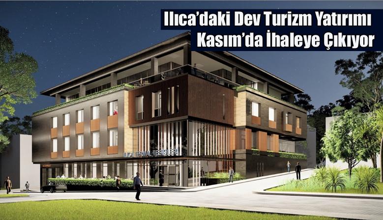 Ilıca'daki Dev Turizm Yatırımı Kasım'da İhaleye Çıkıyor