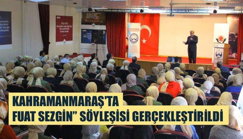 """KAHRAMANMARAŞ'TA FUAT SEZGİN"""" SÖYLEŞİSİ GERÇEKLEŞTİRİLDİ"""