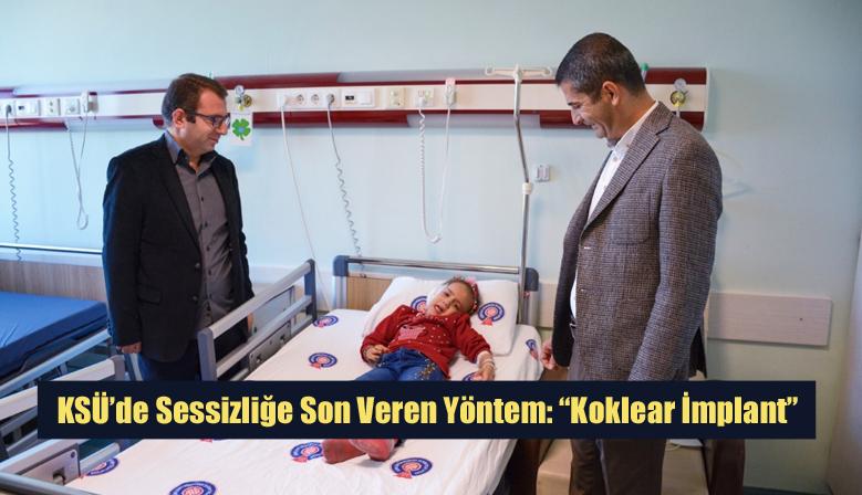 """KSÜ'de Sessizliğe Son Veren Yöntem: """"Koklear İmplant"""""""
