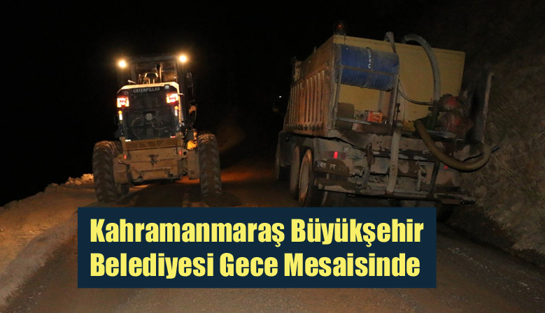 Kahramanmaraş Büyükşehir Belediyesi Gece Mesaisinde