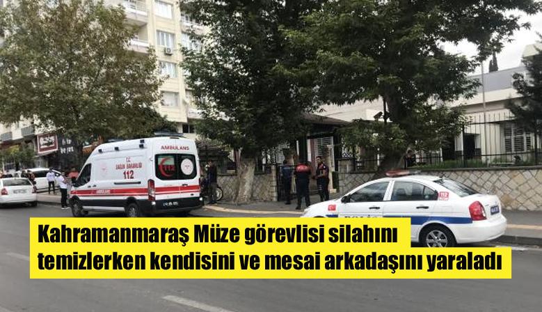 Kahramanmaraş Müze görevlisi silahını temizlerken kendisini ve mesai arkadaşını yaraladı