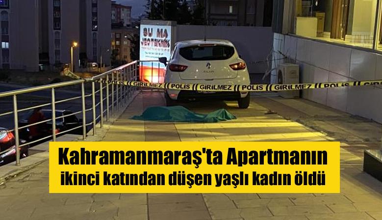 Kahramanmaraş'ta Apartmanın ikinci katından düşen yaşlı kadın öldü