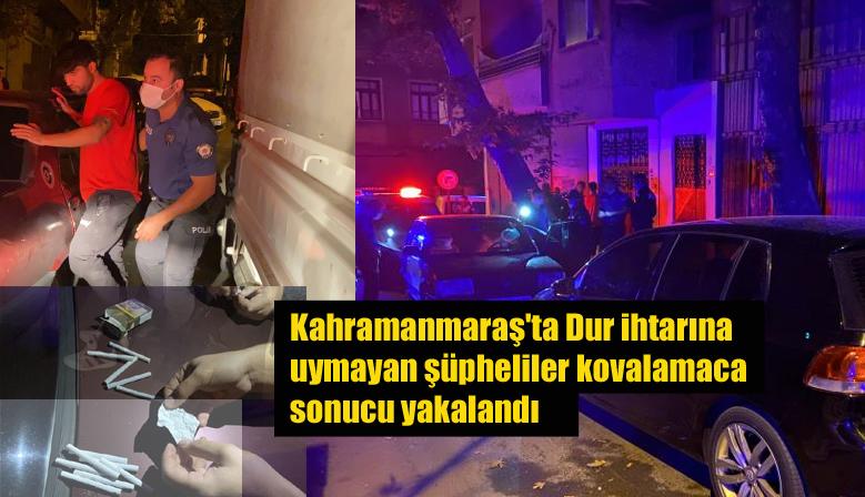 Kahramanmaraş'ta Dur ihtarına uymayan şüpheliler kovalamaca sonucu yakalandı