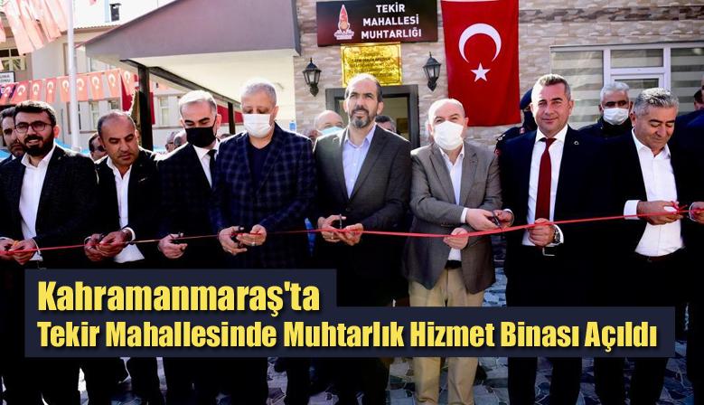 Kahramanmaraş'ta Tekir Mahallesinde Muhtarlık Hizmet Binası Açıldı