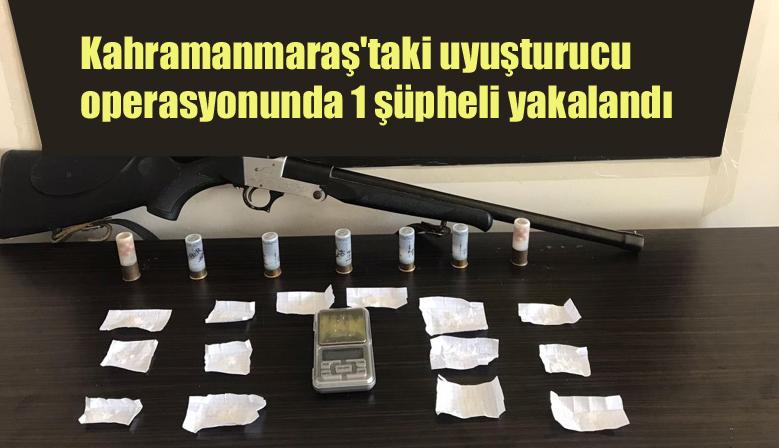 Kahramanmaraş'taki uyuşturucu operasyonunda 1 şüpheli yakalandı