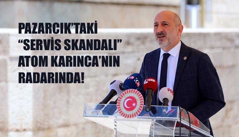 "PAZARCIK'TAKİ ""SERVİS SKANDALI"" ATOM KARINCA'NIN RADARINDA!"