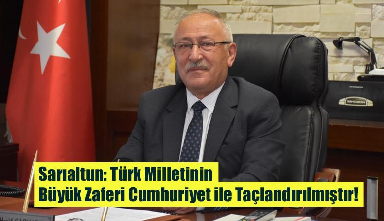 Sarıaltun: Türk Milletinin Büyük Zaferi Cumhuriyet ile Taçlandırılmıştır!