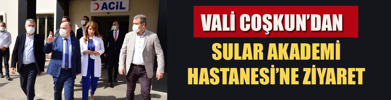 VALİ COŞKUN'DAN SULAR AKADEMİ HASTANESİ'NE ZİYARET